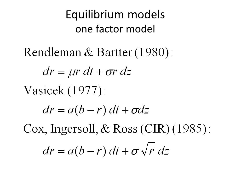 Equilibrium models one factor model
