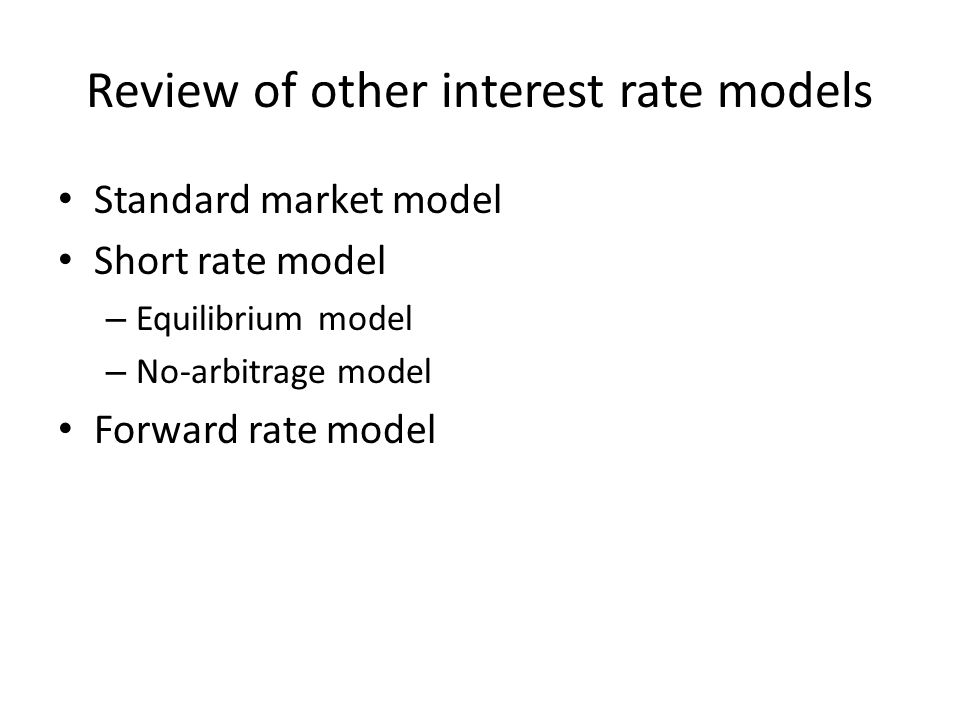 The standard market models Assume that the probability distribution of an interest rate is lognormal It is widely used for valuing instruments such as – Caps – European bond options – European swap options The Black's models for pricing interest rate options