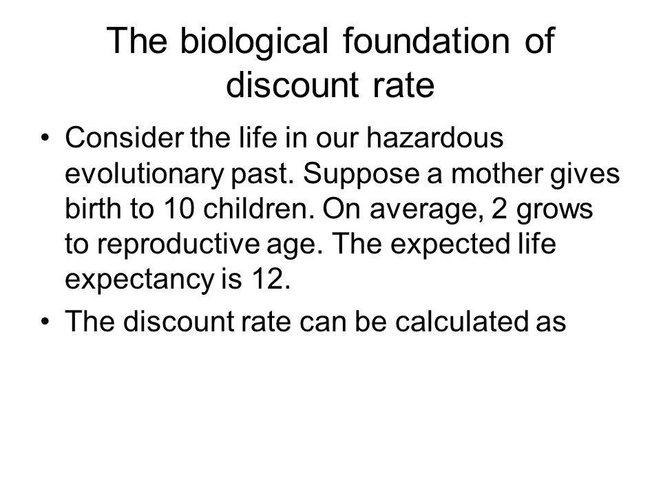 The biological foundation of discount rate Consider the life in our hazardous evolutionary past.