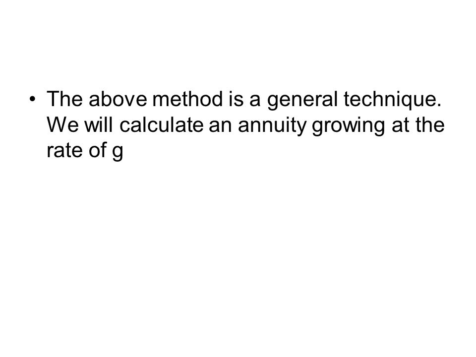 The above method is a general technique. We will calculate an annuity growing at the rate of g