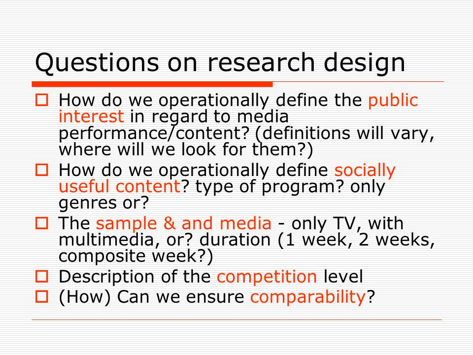Questions on research design  How do we operationally define the public interest in regard to media performance/content.