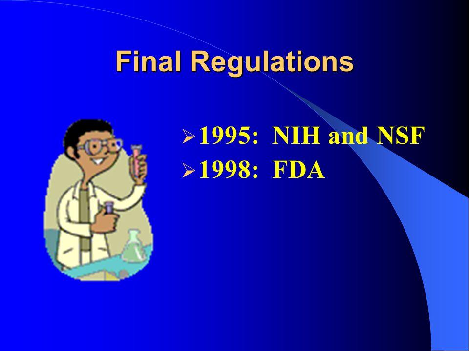 Final Regulations  1995: NIH and NSF  1998: FDA
