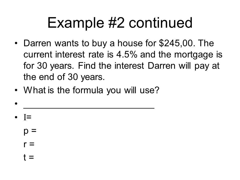 Example #2 continued Darren wants to buy a house for $245,00.