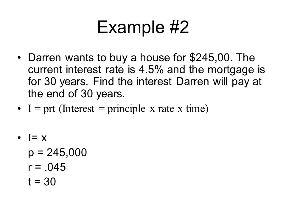 Example #2 Darren wants to buy a house for $245,00.