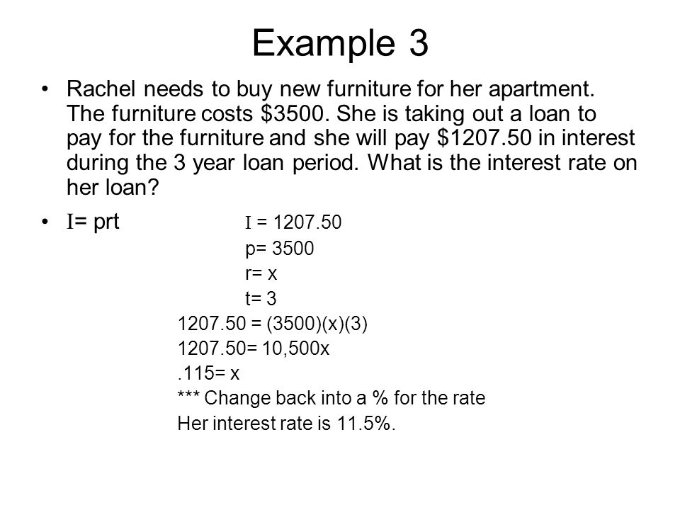Example 3 Rachel needs to buy new furniture for her apartment. The furniture costs $3500. She is taking out a loan to pay for the furniture and she wi