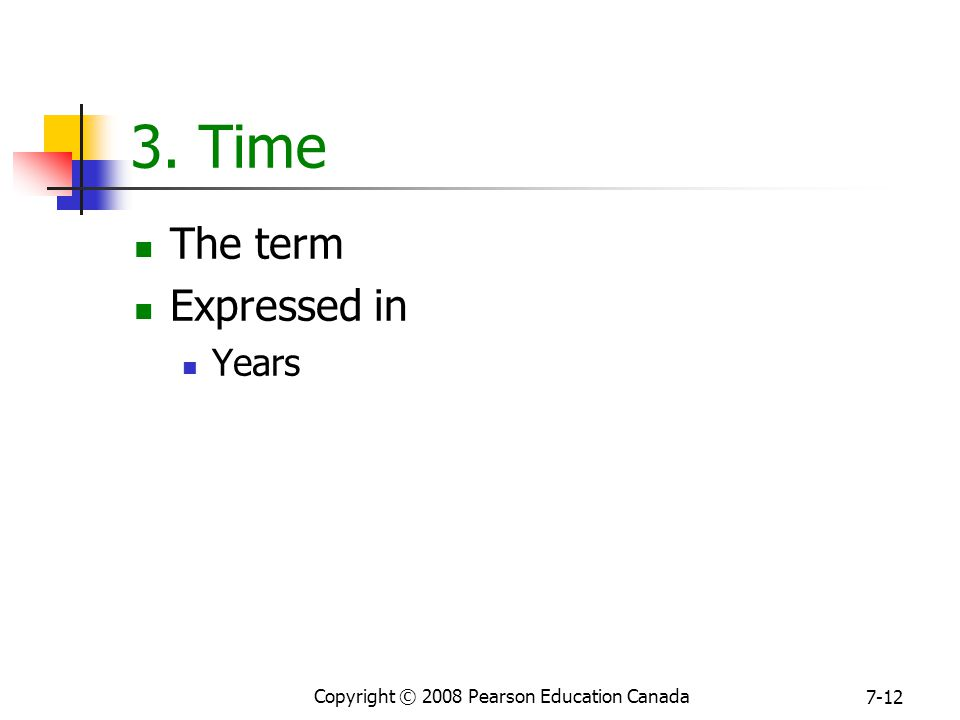 Copyright © 2008 Pearson Education Canada 7-12 3. Time The term Expressed in Years