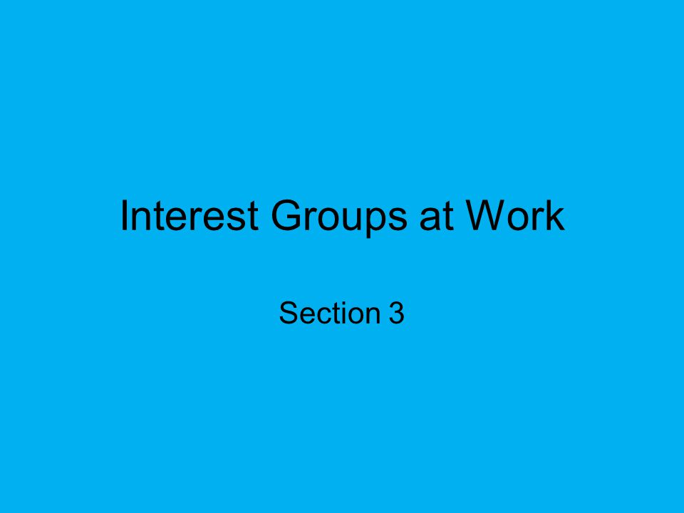 Interest Groups at Work Section 3