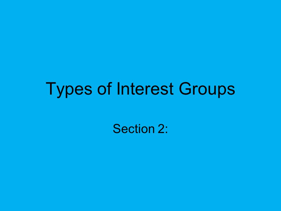 Types of Interest Groups Section 2: