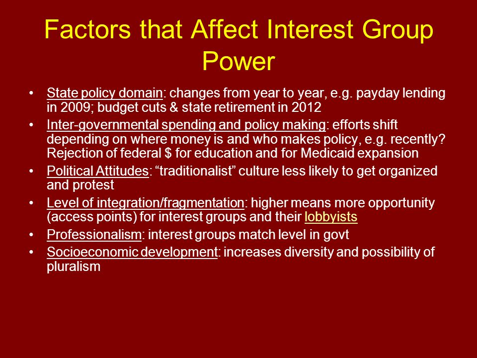 Factors that Affect Interest Group Power State policy domain: changes from year to year, e.g.