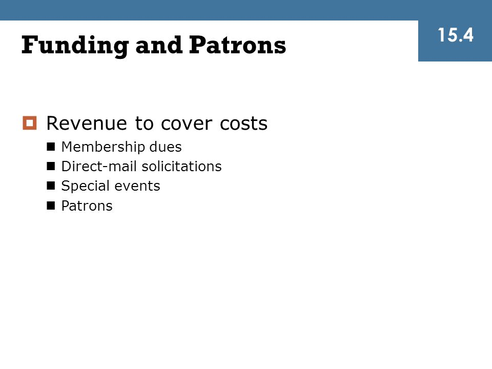  Revenue to cover costs Membership dues Direct-mail solicitations Special events Patrons Funding and Patrons 15.4