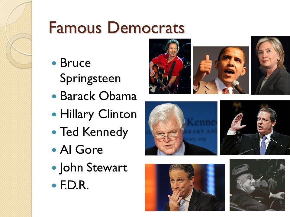 Famous Democrats Bruce Springsteen Barack Obama Hillary Clinton Ted Kennedy Al Gore John Stewart F.D.R.