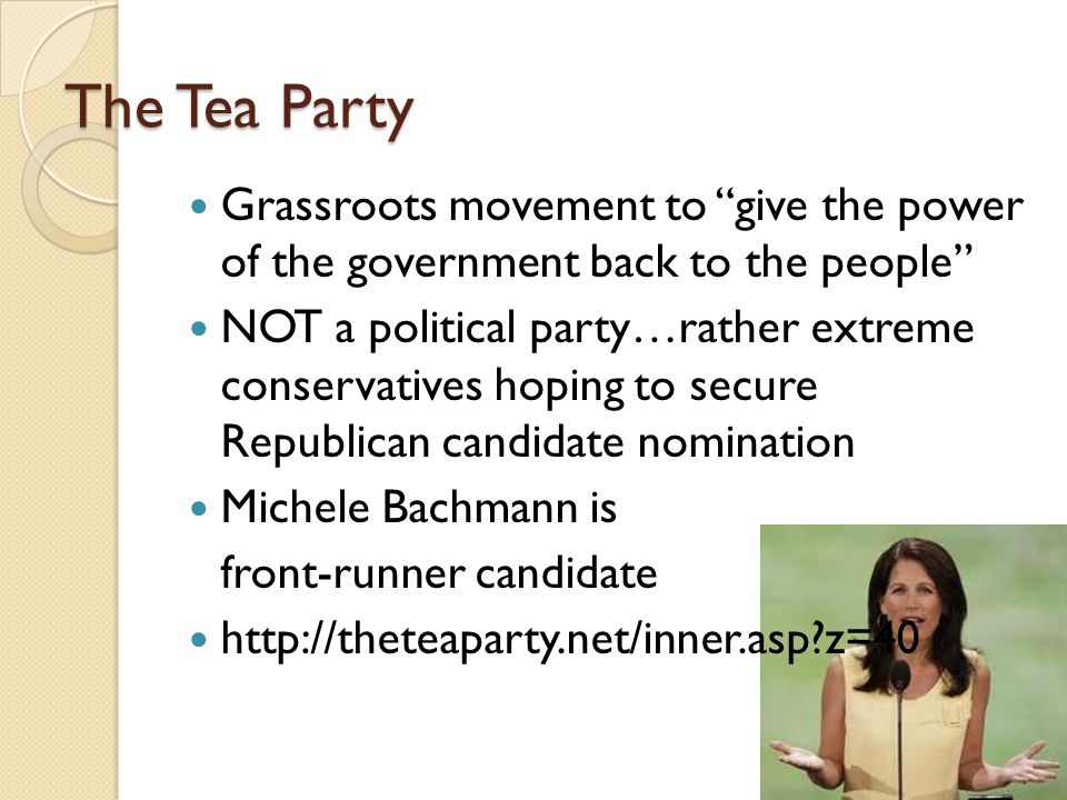 """The Tea Party Grassroots movement to """"give the power of the government back to the people"""" NOT a political party…rather extreme conservatives hoping t"""