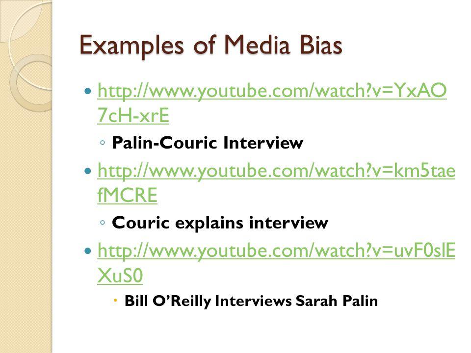 Examples of Media Bias http://www.youtube.com/watch?v=YxAO 7cH-xrE http://www.youtube.com/watch?v=YxAO 7cH-xrE ◦ Palin-Couric Interview http://www.you