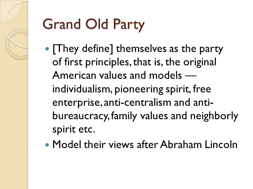 Grand Old Party [They define] themselves as the party of first principles, that is, the original American values and models — individualism, pioneerin