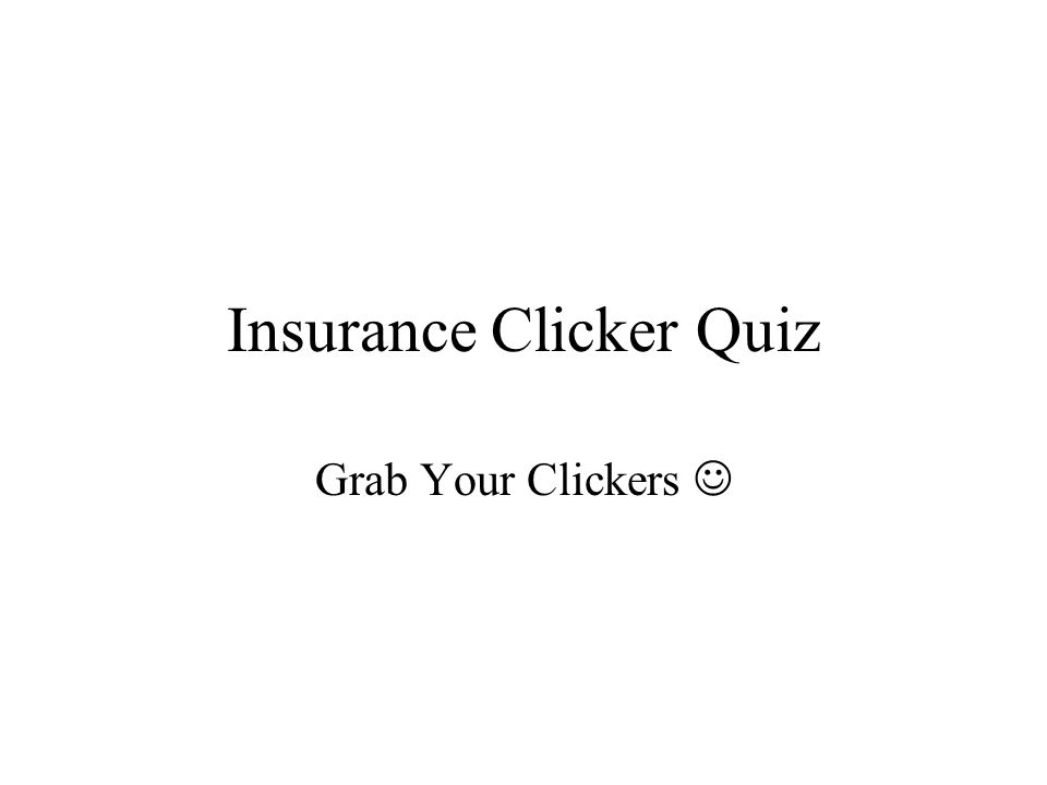 Insurance Clicker Quiz Grab Your Clickers