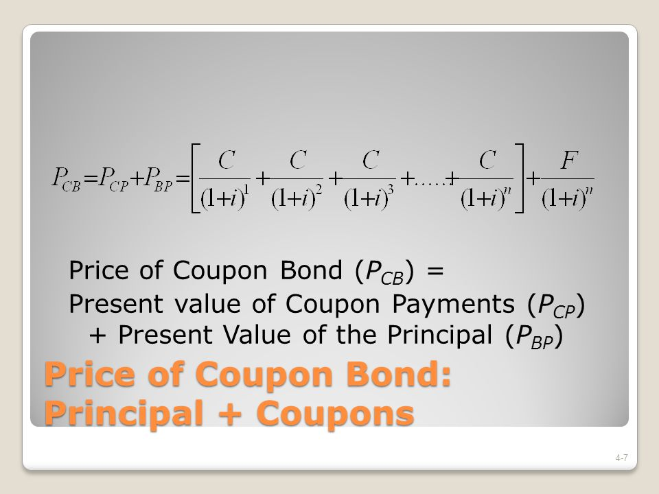 Bond Pricing: Important Property The price of a bond (P CB ) and the interest rate (i) are inversely related: i  P CB  4-8