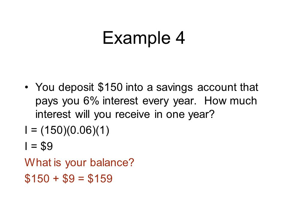 Example 4 You deposit $150 into a savings account that pays you 6% interest every year.