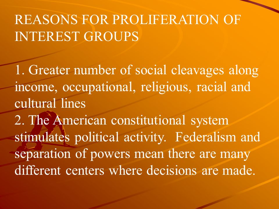 REASONS FOR PROLIFERATION OF INTEREST GROUPS 1.