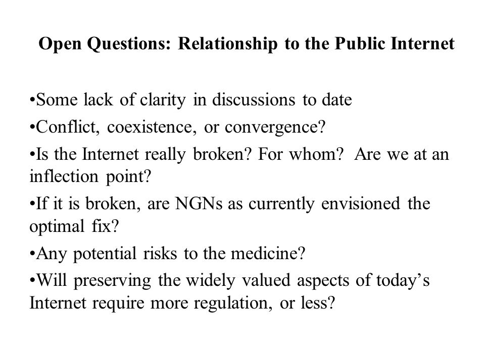 Open Questions: Relationship to the Public Internet Some lack of clarity in discussions to date Conflict, coexistence, or convergence.