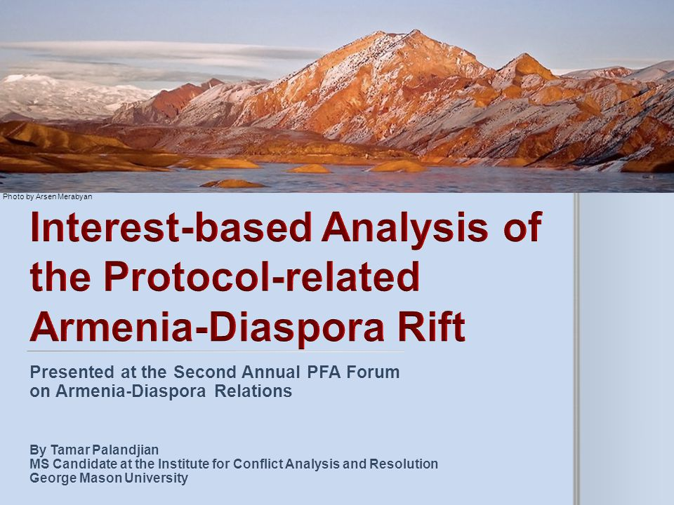 Presented at the Second Annual PFA Forum on Armenia-Diaspora Relations By Tamar Palandjian MS Candidate at the Institute for Conflict Analysis and Res