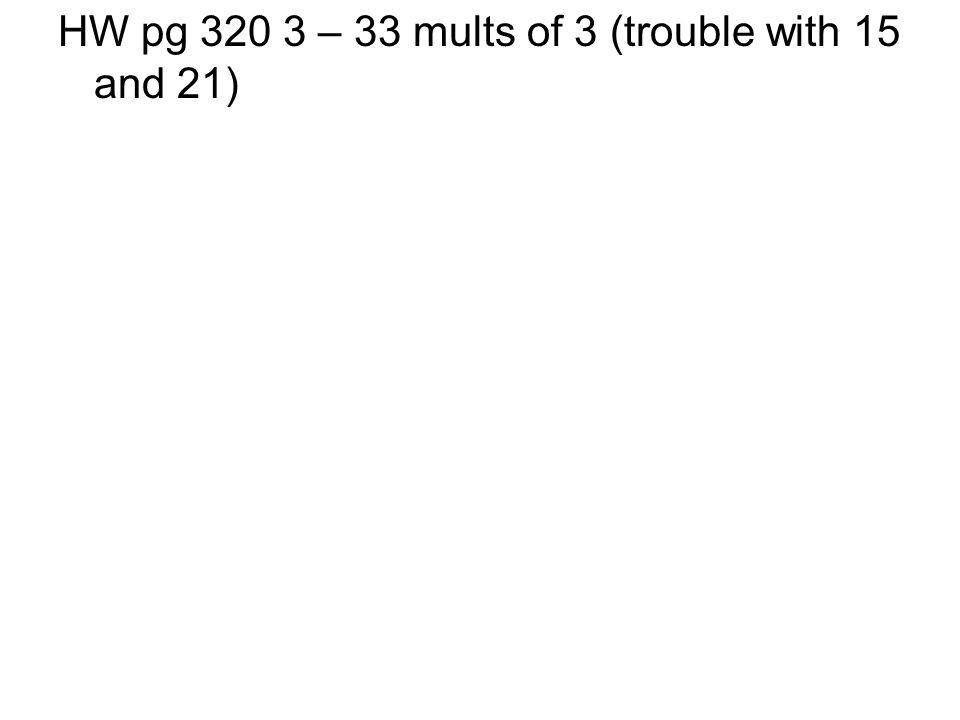 HW pg 320 3 – 33 mults of 3 (trouble with 15 and 21)
