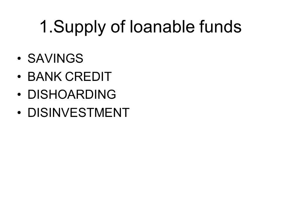 1.Supply of loanable funds SAVINGS BANK CREDIT DISHOARDING DISINVESTMENT