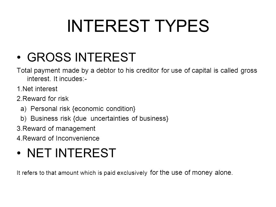INTEREST TYPES GROSS INTEREST Total payment made by a debtor to his creditor for use of capital is called gross interest.