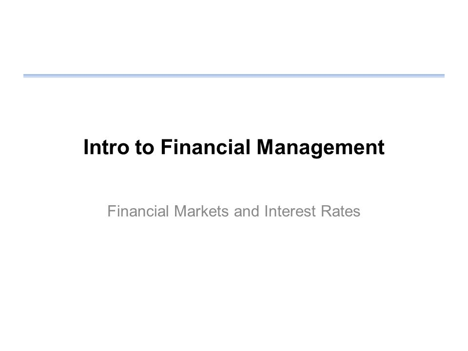 Intro to Financial Management Financial Markets and Interest Rates