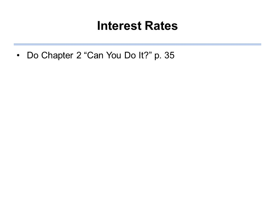 Interest Rates Do Chapter 2 Can You Do It p. 35