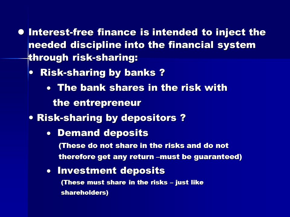 Interest-free finance is intended to inject the needed discipline into the financial system through risk-sharing: Interest-free finance is intended to inject the needed discipline into the financial system through risk-sharing: Risk-sharing by banks .