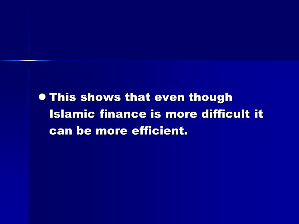 This shows that even though Islamic finance is more difficult it can be more efficient.
