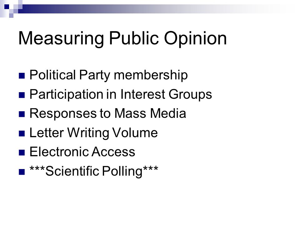Measuring Public Opinion Political Party membership Participation in Interest Groups Responses to Mass Media Letter Writing Volume Electronic Access ***Scientific Polling***