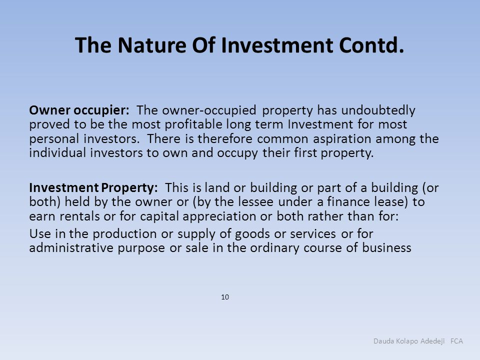 The Nature Of Investment Contd. Owner occupier: The owner-occupied property has undoubtedly proved to be the most profitable long term Investment for