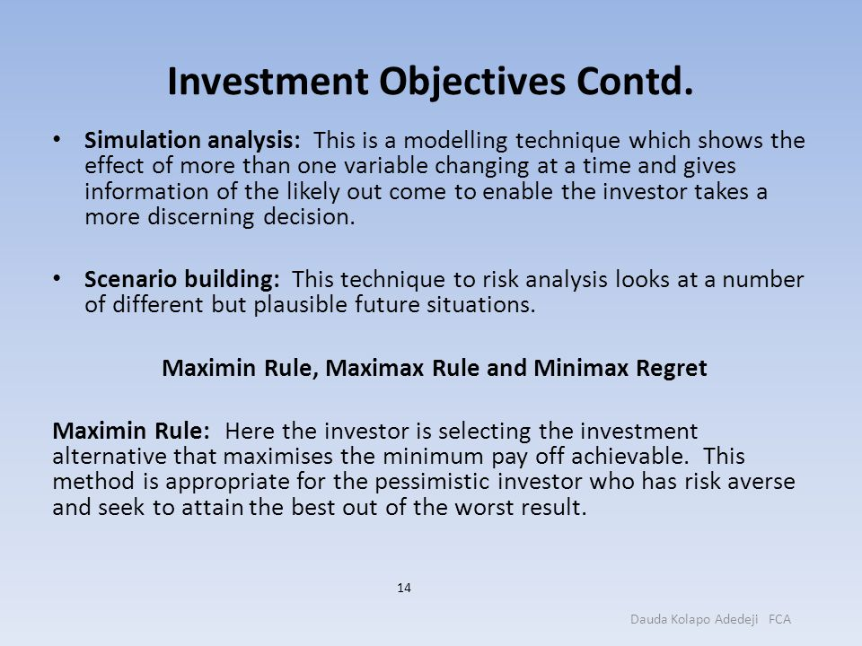 Investment Objectives Contd. Simulation analysis: This is a modelling technique which shows the effect of more than one variable changing at a time an