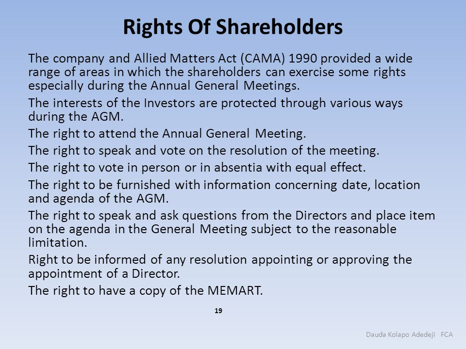 Rights Of Shareholders The company and Allied Matters Act (CAMA) 1990 provided a wide range of areas in which the shareholders can exercise some right