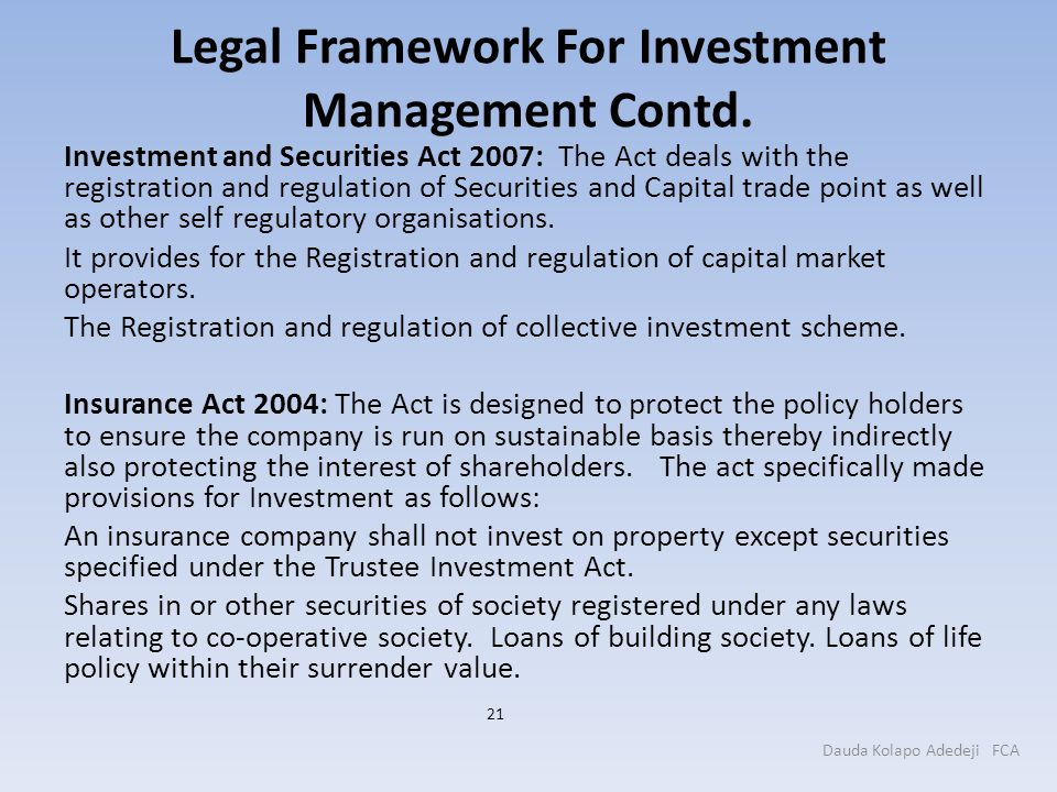 Legal Framework For Investment Management Contd. Investment and Securities Act 2007: The Act deals with the registration and regulation of Securities