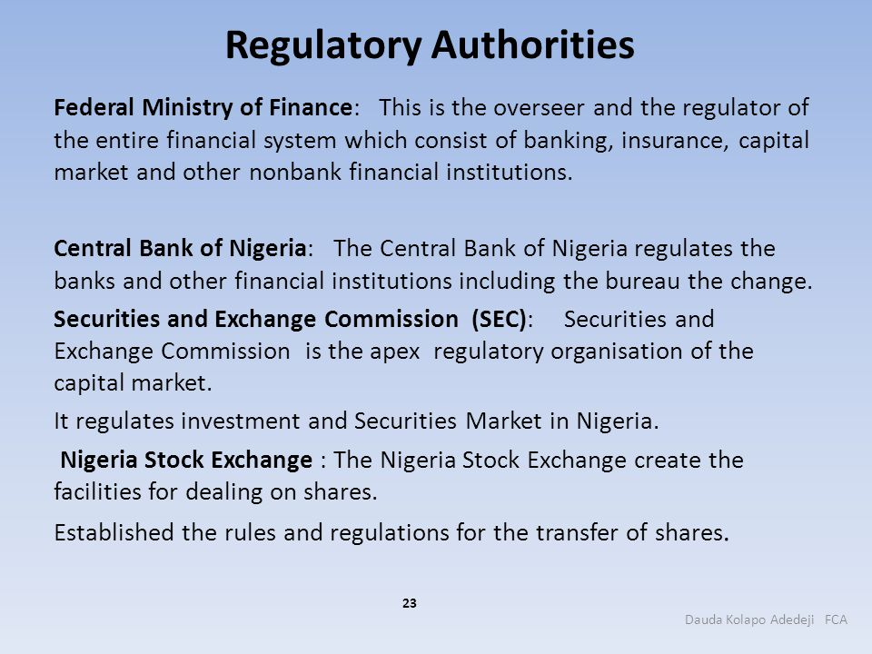 Regulatory Authorities Federal Ministry of Finance: This is the overseer and the regulator of the entire financial system which consist of banking, in