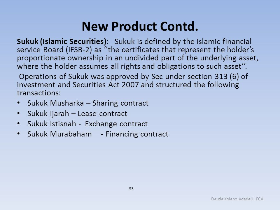 New Product Contd. Sukuk (Islamic Securities): Sukuk is defined by the Islamic financial service Board (IFSB-2) as ''the certificates that represent t