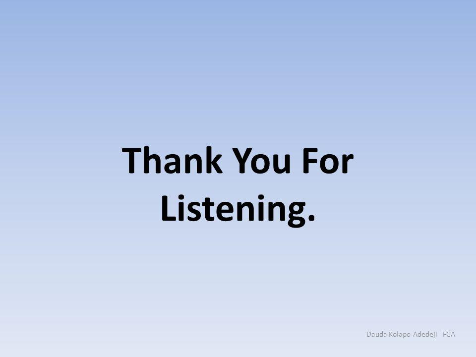 Thank You For Listening. Dauda Kolapo Adedeji FCA