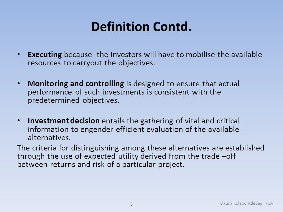 Definition Contd. Executing because the investors will have to mobilise the available resources to carryout the objectives. Monitoring and controlling