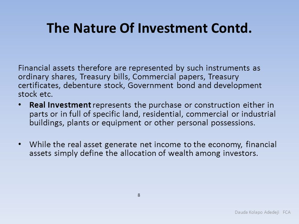 The Nature Of Investment Contd. Financial assets therefore are represented by such instruments as ordinary shares, Treasury bills, Commercial papers,