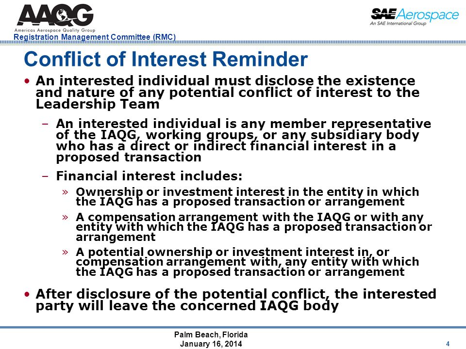 Palm Beach, Florida January 16, 2014 Registration Management Committee (RMC) 15 5.3.6 Conflicts of interest that shall prevent participation as an OP assessor in an oversight assessment activity shall include: a.