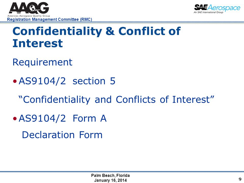 Palm Beach, Florida January 16, 2014 Registration Management Committee (RMC) Confidentiality & Conflict of Interest Requirement AS9104/2 section 5 Confidentiality and Conflicts of Interest AS9104/2 Form A Declaration Form 9