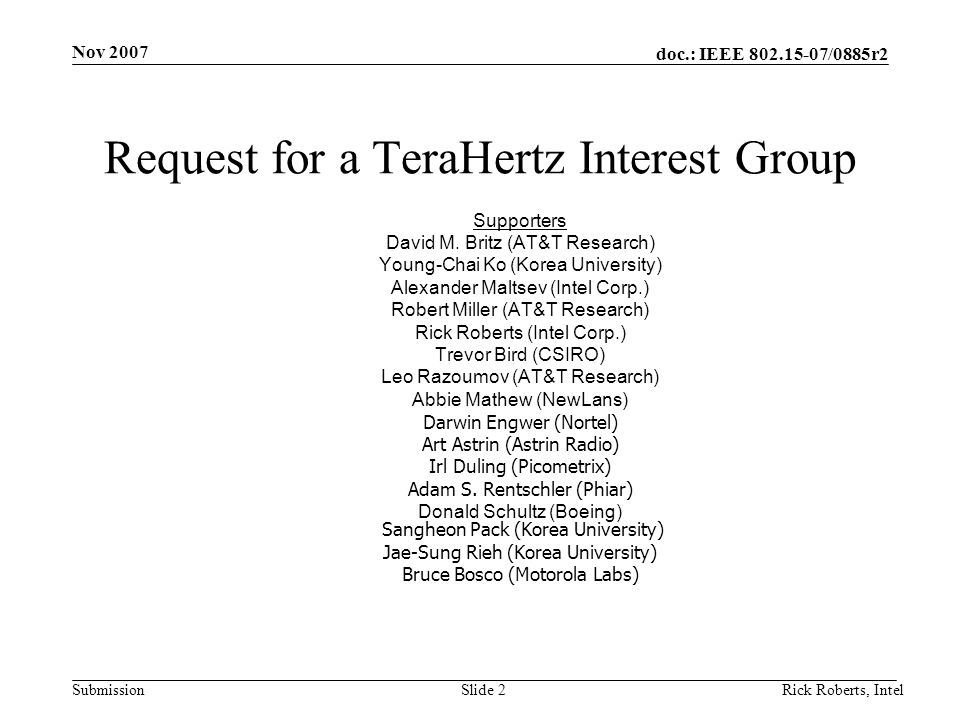 doc.: IEEE 802.15-07/0885r2 Submission Nov 2007 Rick Roberts, IntelSlide 2 Request for a TeraHertz Interest Group Supporters David M. Britz (AT&T Rese