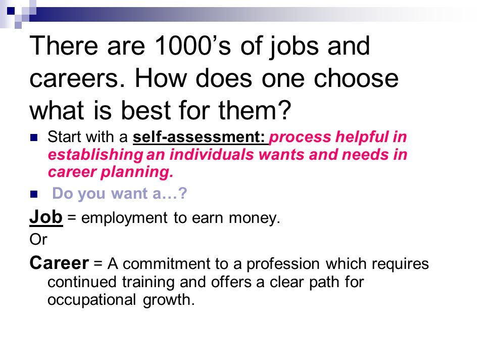 There are 1000's of jobs and careers. How does one choose what is best for them.