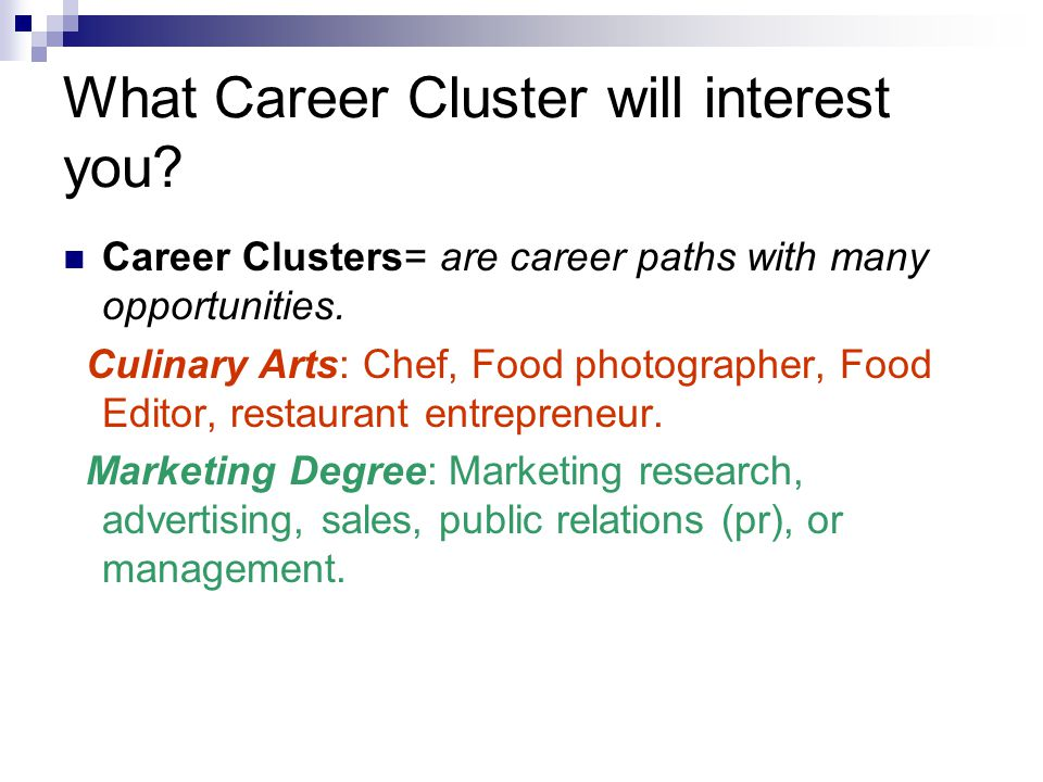 What Career Cluster will interest you. Career Clusters= are career paths with many opportunities.