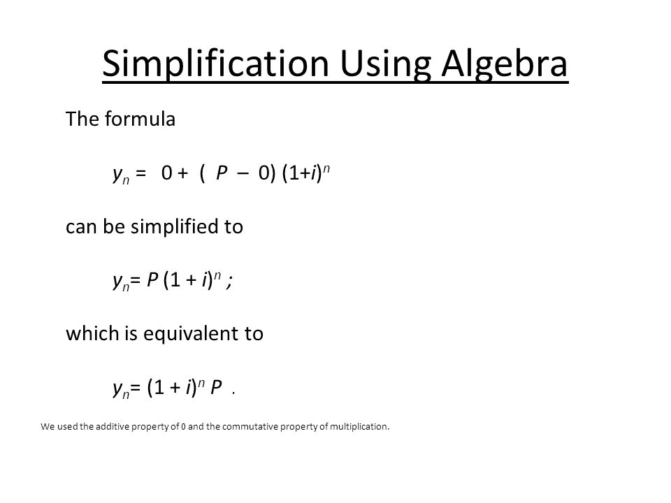 Simplification Using Algebra The formula y n = 0 + ( P – 0) (1+i) n can be simplified to y n = P (1 + i) n ; which is equivalent to y n = (1 + i) n P.