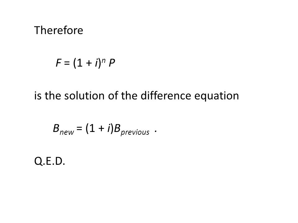 Therefore F = (1 + i) n P is the solution of the difference equation B new = (1 + i)B previous.