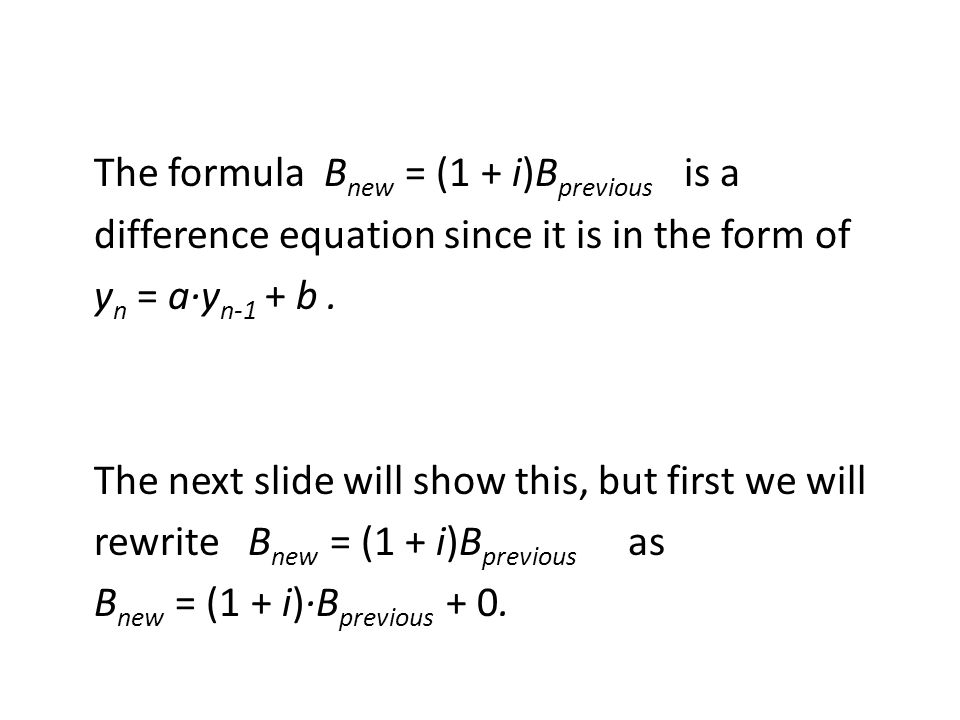The formula B new = (1 + i)B previous is a difference equation since it is in the form of y n = a∙y n-1 + b.