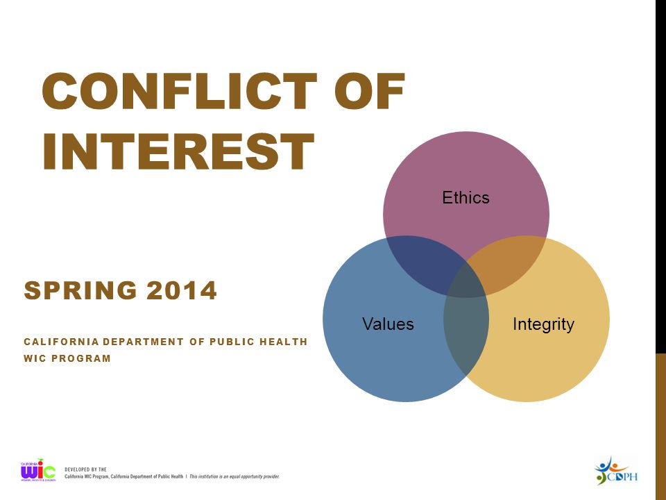 CONFLICT OF INTEREST SPRING 2014 CALIFORNIA DEPARTMENT OF PUBLIC HEALTH WIC PROGRAM Ethics IntegrityValues
